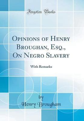 Opinions of Henry Broughan, Esq., on Negro Slavery by Henry Brougham image