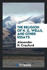 The Religion of H. G. Wells, and Other Essays by Alexander H.Craufurd image
