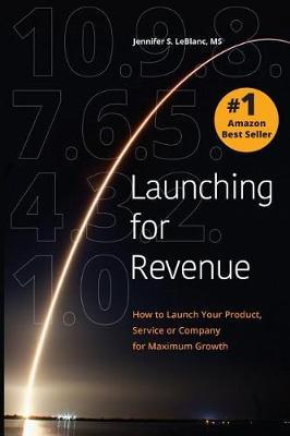 Launching for Revenue by Jennifer S LeBlanc MS