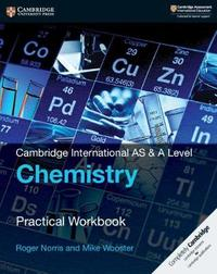 Cambridge International AS & A Level Chemistry Practical Workbook by Roger Norris