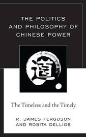 The Politics and Philosophy of Chinese Power by R. James Ferguson