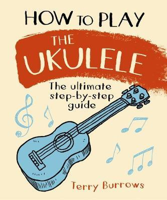 How to Play the Ukulele by Terry Burrows
