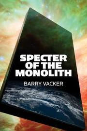 Specter of the Monolith by Barry Vacker