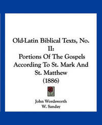 Old-Latin Biblical Texts, No. II: Portions of the Gospels According to St. Mark and St. Matthew (1886) by John Wordsworth image