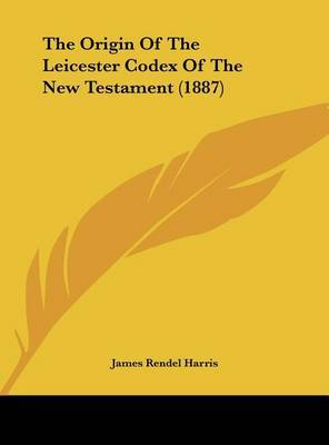 The Origin of the Leicester Codex of the New Testament (1887) by J.Rendel Harris image