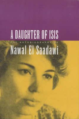 A Daughter of Isis: The Autobiography of Nawal El Saadawi by Nawal El Saadawi