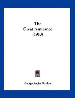 The Great Assurance (1910) by George Angier Gordon