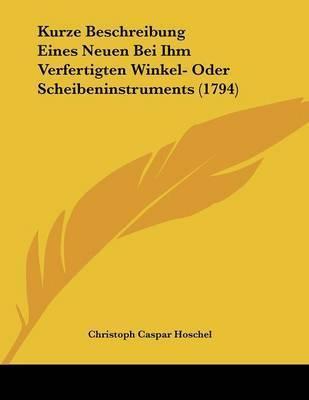 Kurze Beschreibung Eines Neuen Bei Ihm Verfertigten Winkel- Oder Scheibeninstruments (1794) by Christoph Caspar Hoschel