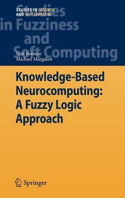 Knowledge-Based Neurocomputing: A Fuzzy Logic Approach by Eyal Kolman