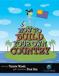 How to Build Your Own Country by Valerie Wyatt image