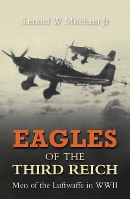 Eagles of the Third Reich by Samuel W Mitcham