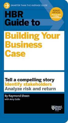 HBR Guide to Building Your Business Case (HBR Guide Series) by Raymond Sheen