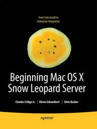 Beginning Mac OS X Snow Leopard Server: From Solo Install to Enterprise Integration by Charles Edge