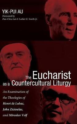 The Eucharist as a Countercultural Liturgy by Yik-Pui Au