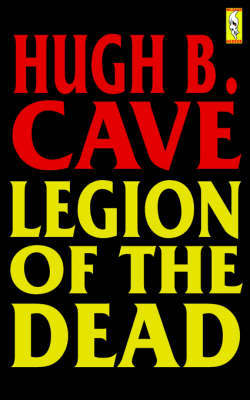 Legion of the Dead by Hugh B. Cave