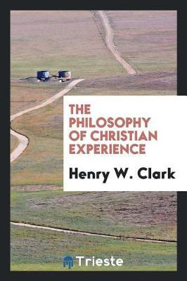 The Philosophy of Christian Experience by Henry W Clark image