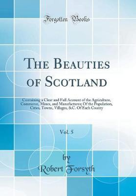 The Beauties of Scotland, Vol. 5 by Robert Forsyth image