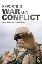 Reporting War and Conflict by Janet Harris