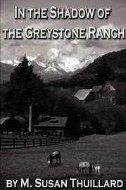 In the Shadow of the Greystone Ranch by M. Susan Thuillard image