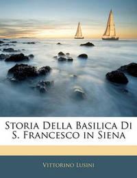 Storia Della Basilica Di S. Francesco in Siena by Vittorino Lusini image