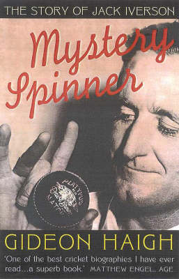 Mystery Spinner: the Story of Jack Iverson by Gideon Haigh
