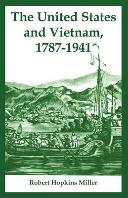 The United States and Vietnam, 1787-1941 by Robert Hopkins Miller