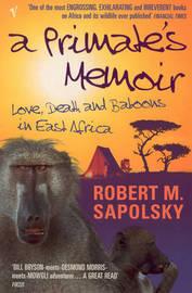 A Primate's Memoir by Robert M Sapolsky