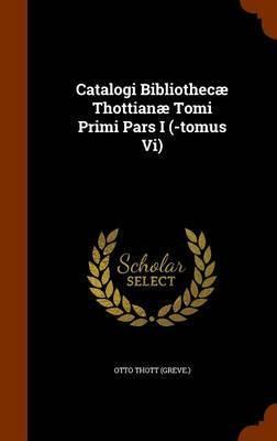 Catalogi Bibliothecae Thottianae Tomi Primi Pars I (-Tomus VI) by Otto Thott (Greve) image