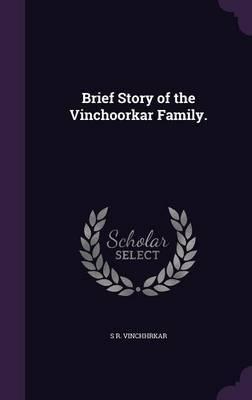 Brief Story of the Vinchoorkar Family. by S R Vinchhrkar