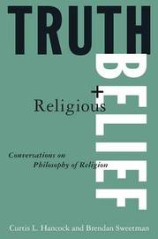 Truth and Religious Belief: Philosophical Reflections on Philosophy of Religion by Curtis L Hancock