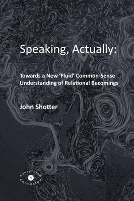 Speaking, Actually: by John Shotter