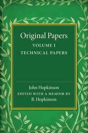 Original Papers of John Hopkinson: Volume 1 by John Hopkinson