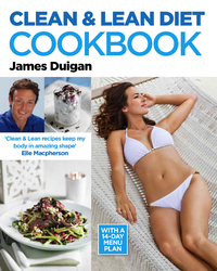 Clean and Lean Diet : The Cookbook by James Duigan