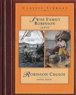 Swiss Family Robinson: AND Robinson Crusoe by Johann David Wyss