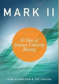 Mark II - 50 Years of Syracuse University Rowing by Joseph Paduda