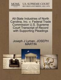 All-State Industries of North Carolina, Inc. V. Federal Trade Commission U.S. Supreme Court Transcript of Record with Supporting Pleadings by Joseph J Lyman