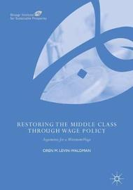 Restoring the Middle Class through Wage Policy by Oren M Levin-Waldman