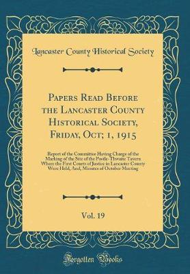 Papers Read Before the Lancaster County Historical Society, Friday, Oct; 1, 1915, Vol. 19 by Lancaster County Historical Society