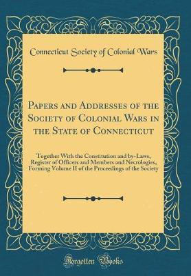 Papers and Addresses of the Society of Colonial Wars in the State of Connecticut by Connecticut Society of Colonial Wars