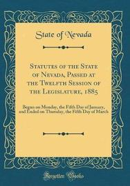 Statutes of the State of Nevada, Passed at the Twelfth Session of the Legislature, 1885 by State of Nevada image