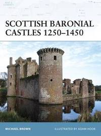 Scottish Baronial Castles 1250-1450 by Michael Brown