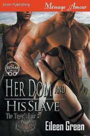 Her Dom and His Slave [the Tiger's Lair 3] (Siren Publishing Menage Amour) by Eileen Green