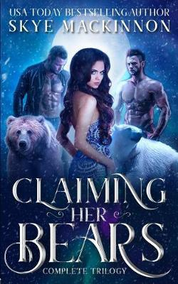 Claiming Her Bears by Skye Mackinnon