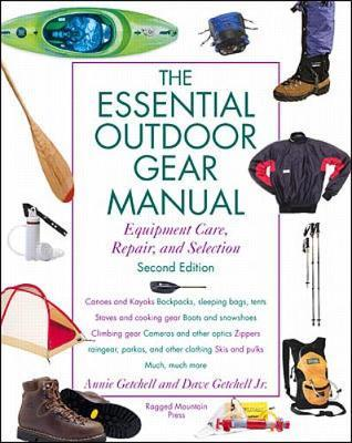 The Essential Outdoor Gear Manual: Equipment Care, Repair, and Selection by Annie Getchell
