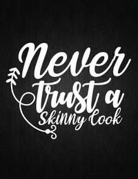 Never trust a skinny cook by Recipe Journal