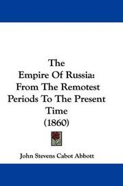 The Empire Of Russia: From The Remotest Periods To The Present Time (1860) by John Stevens Cabot Abbott image