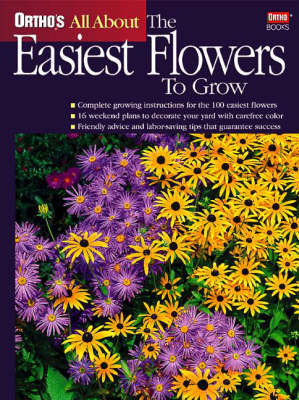 Ortho's All About the Easiest Flowers to Grow by Penelope O'Sullivan