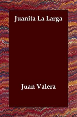 Juanita La Larga by Juan Valera