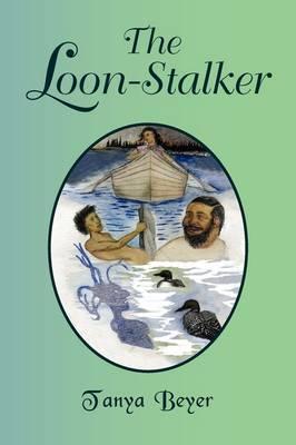The Loon-Stalker by Tanya Beyer