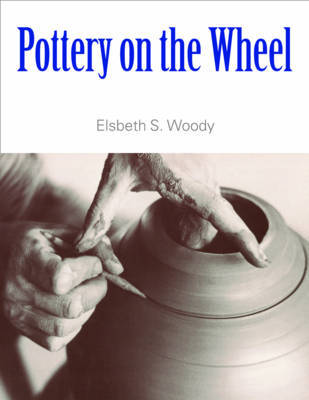 Pottery on the Wheel by Elsbeth Woody